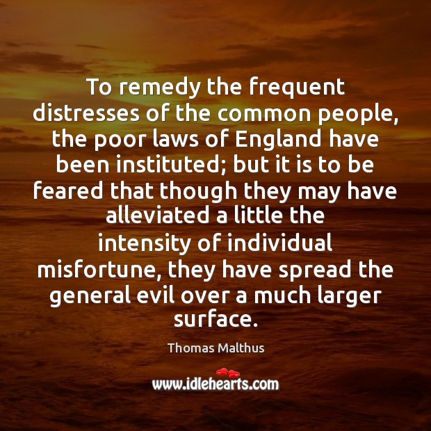 To remedy the frequent distresses of the common people, the poor laws Image