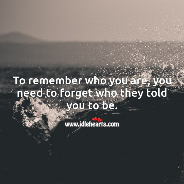 To remember who you are, you need to forget who they told you to be. Spiritual Love Quotes Image