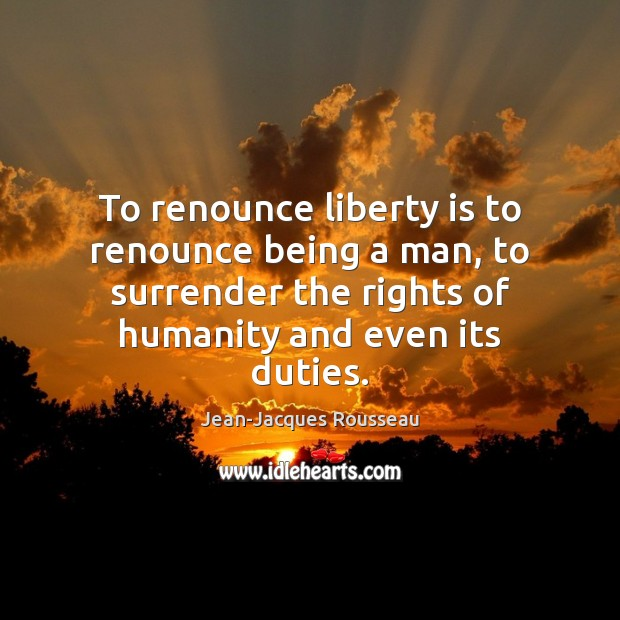 Image, To renounce liberty is to renounce being a man, to surrender the