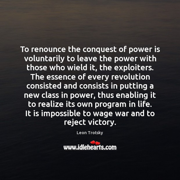 To renounce the conquest of power is voluntarily to leave the power Leon Trotsky Picture Quote