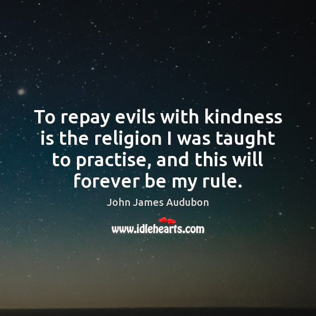 To repay evils with kindness is the religion I was taught to Image