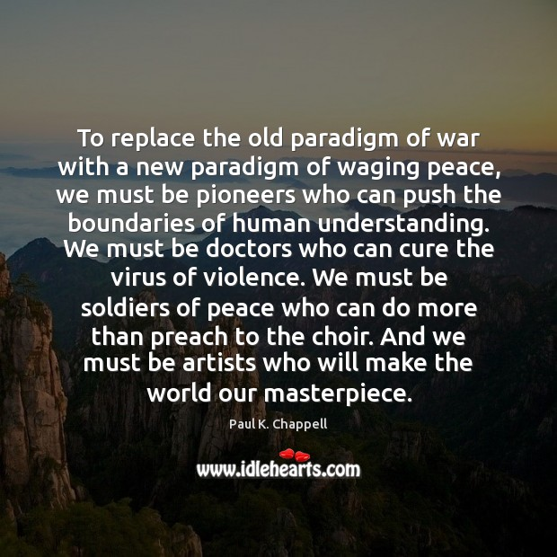 To replace the old paradigm of war with a new paradigm of Image