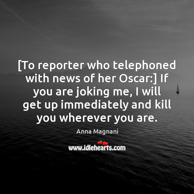 Image, [To reporter who telephoned with news of her Oscar:] If you are