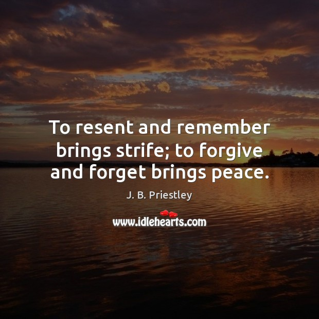 Image, To resent and remember brings strife; to forgive and forget brings peace.
