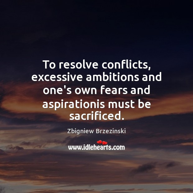 To resolve conflicts, excessive ambitions and one's own fears and aspirationis must Image