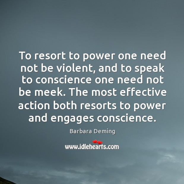To resort to power one need not be violent, and to speak to conscience one need not be meek. Image