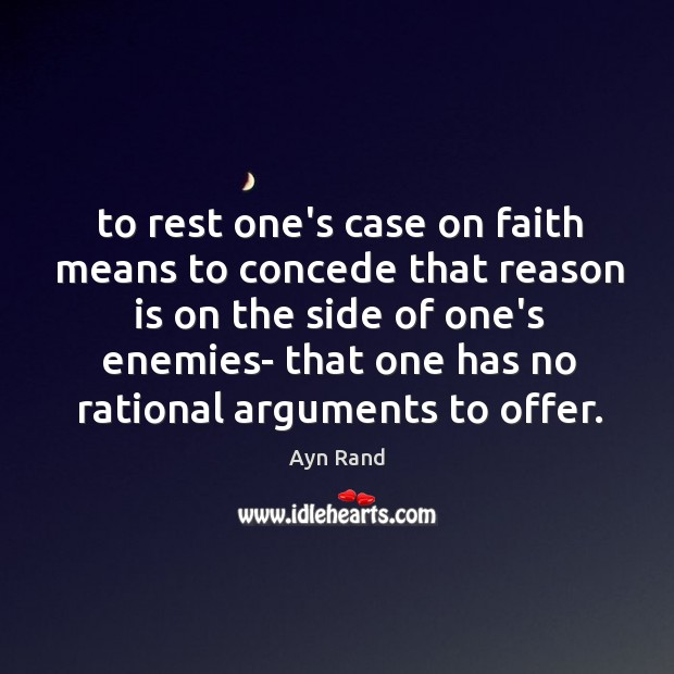 To rest one's case on faith means to concede that reason is Image
