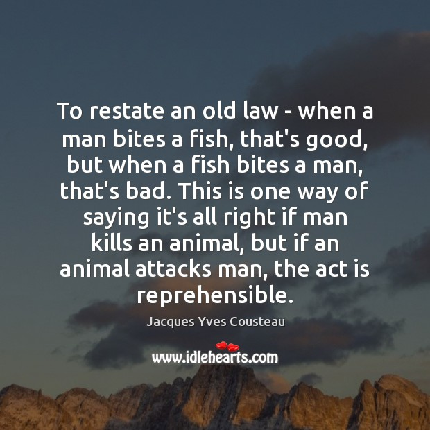 Image, To restate an old law – when a man bites a fish,