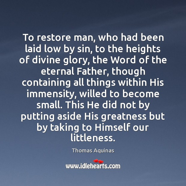 To restore man, who had been laid low by sin, to the Image