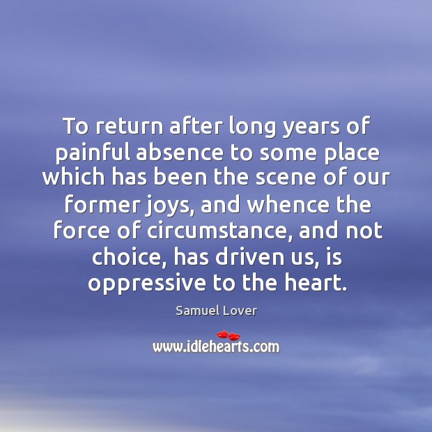 To return after long years of painful absence to some place which Samuel Lover Picture Quote