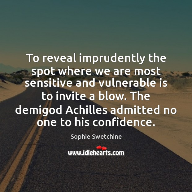 To reveal imprudently the spot where we are most sensitive and vulnerable Confidence Quotes Image