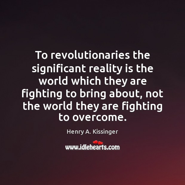 Image, To revolutionaries the significant reality is the world which they are fighting