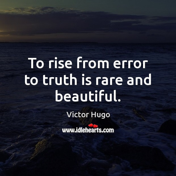 To rise from error to truth is rare and beautiful. Victor Hugo Picture Quote