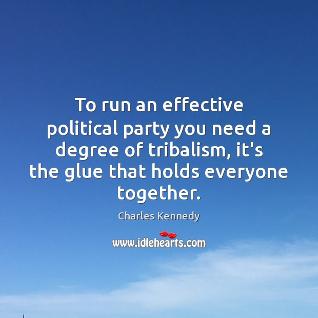 To run an effective political party you need a degree of tribalism, Image
