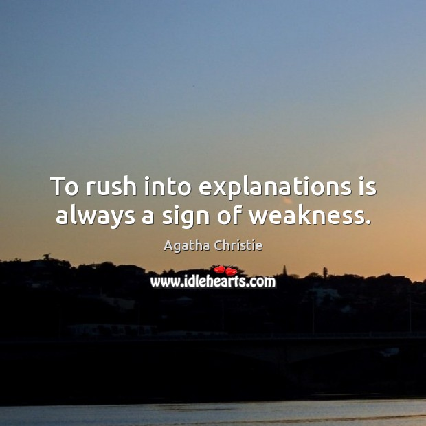 Image, To rush into explanations is always a sign of weakness.