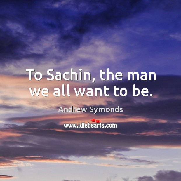 Image, To Sachin, the man we all want to be.