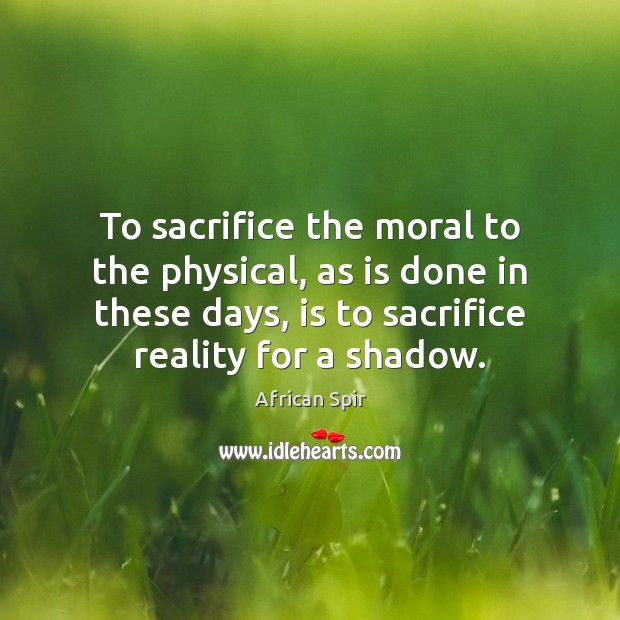 To sacrifice the moral to the physical, as is done in these African Spir Picture Quote