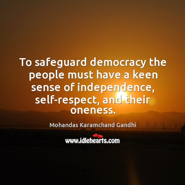 To safeguard democracy the people must have a keen sense of independence, self-respect, and their oneness. Image