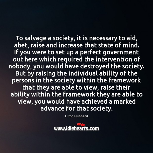 Image, To salvage a society, it is necessary to aid, abet, raise and