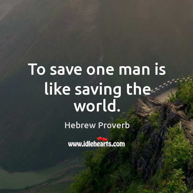 To save one man is like saving the world. Hebrew Proverbs Image