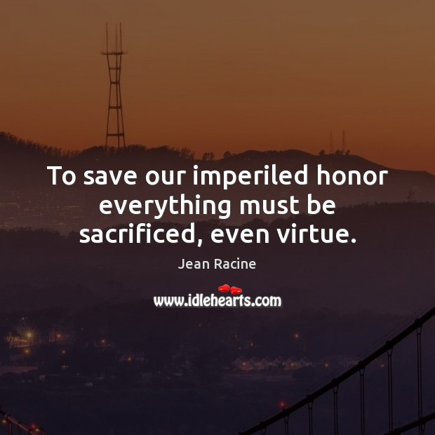 Image, To save our imperiled honor everything must be sacrificed, even virtue.