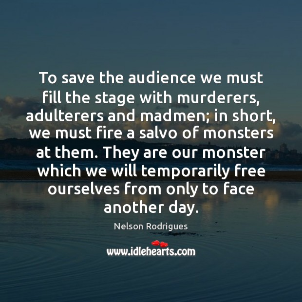 Image, To save the audience we must fill the stage with murderers, adulterers
