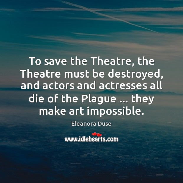 Image, To save the Theatre, the Theatre must be destroyed, and actors and