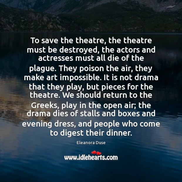 Image, To save the theatre, the theatre must be destroyed, the actors and