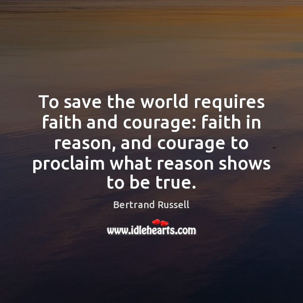 To save the world requires faith and courage: faith in reason, and Image