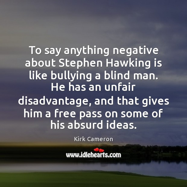 Image, To say anything negative about Stephen Hawking is like bullying a blind
