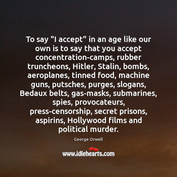 """To say """"I accept"""" in an age like our own is to Image"""