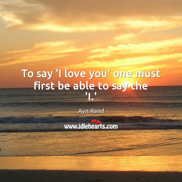 Image, To say 'I love you' one must first be able to say the 'I.'