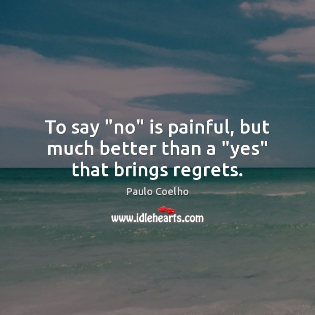 """To say """"no"""" is painful, but much better than a """"yes"""" that brings regrets. Image"""