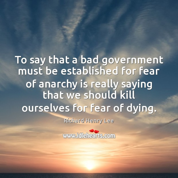 Image, To say that a bad government must be established for fear of