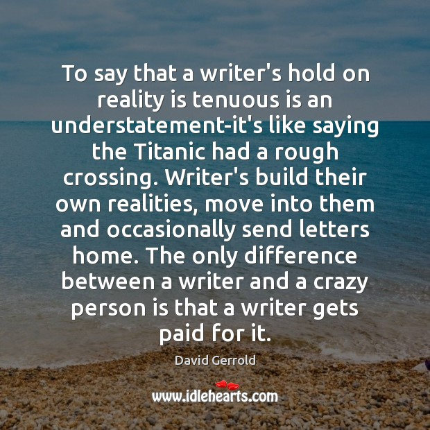 To say that a writer's hold on reality is tenuous is an David Gerrold Picture Quote