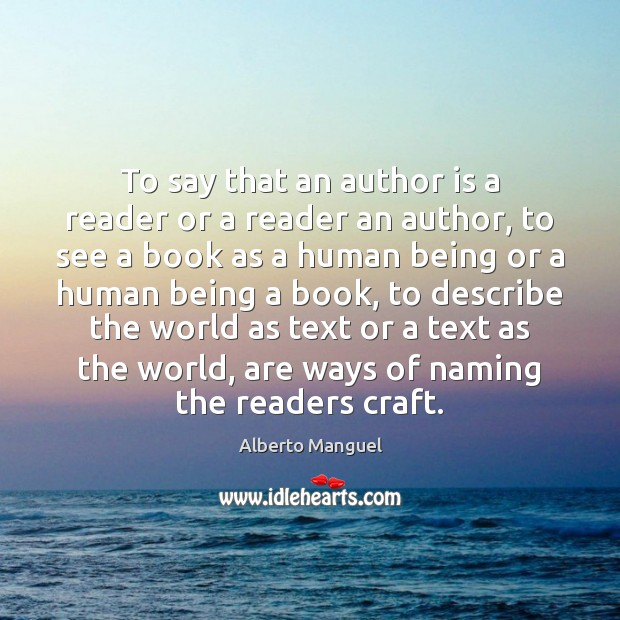 To say that an author is a reader or a reader an Image