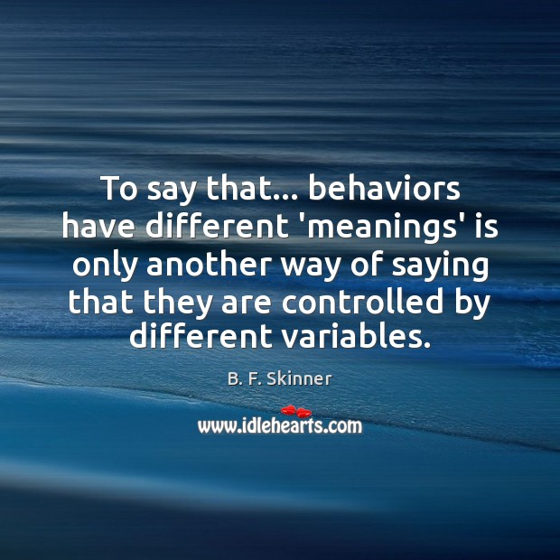 Image, To say that… behaviors have different 'meanings' is only another way of