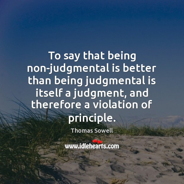 To say that being non-judgmental is better than being judgmental is itself Image