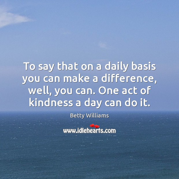 Image, To say that on a daily basis you can make a difference,