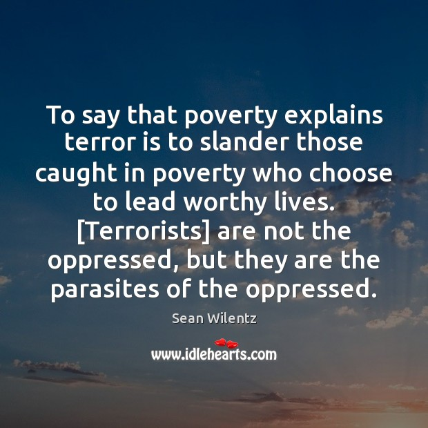 To say that poverty explains terror is to slander those caught in Image