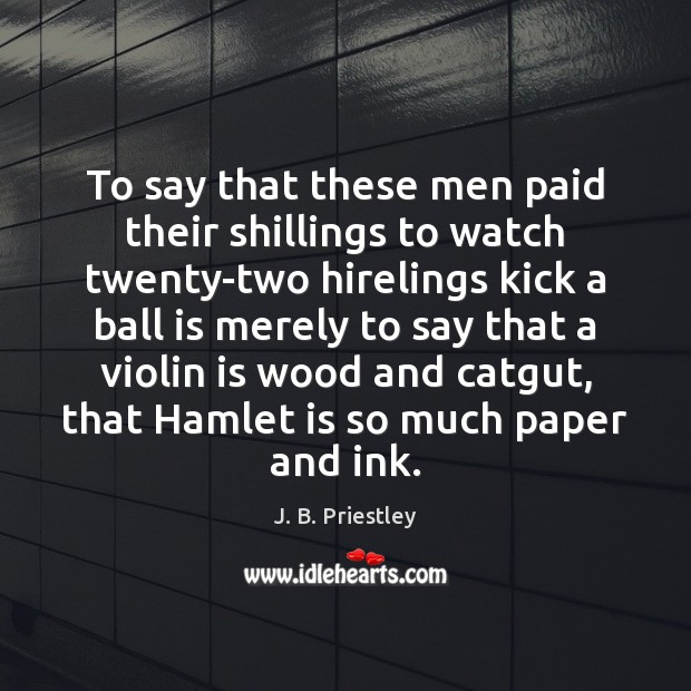 Image, To say that these men paid their shillings to watch twenty-two hirelings