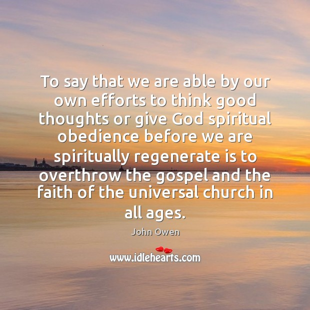 To say that we are able by our own efforts to think John Owen Picture Quote