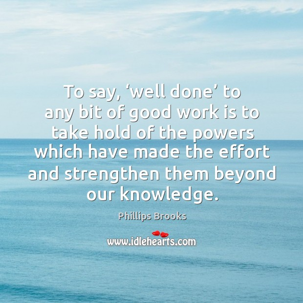 To say, 'well done' to any bit of good work is to take hold of the powers Image