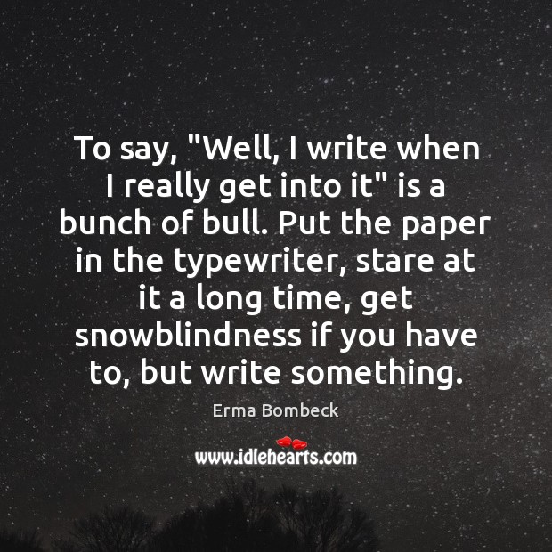 "To say, ""Well, I write when I really get into it"" is Erma Bombeck Picture Quote"