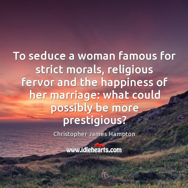 To seduce a woman famous for strict morals, religious fervor and the happiness of her marriage: Image