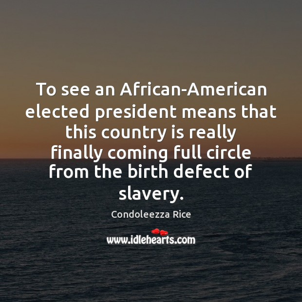 To see an African-American elected president means that this country is really Condoleezza Rice Picture Quote