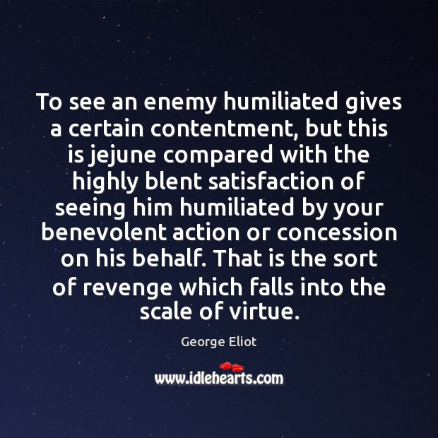Image, To see an enemy humiliated gives a certain contentment, but this is