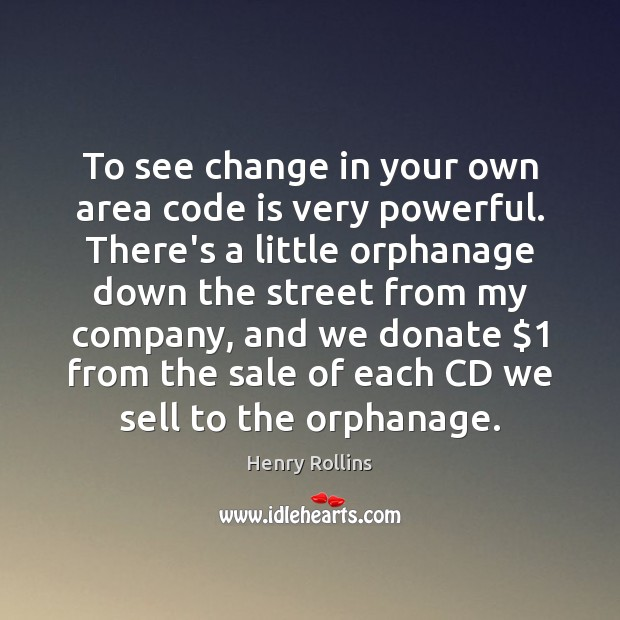 To see change in your own area code is very powerful. There's Donate Quotes Image
