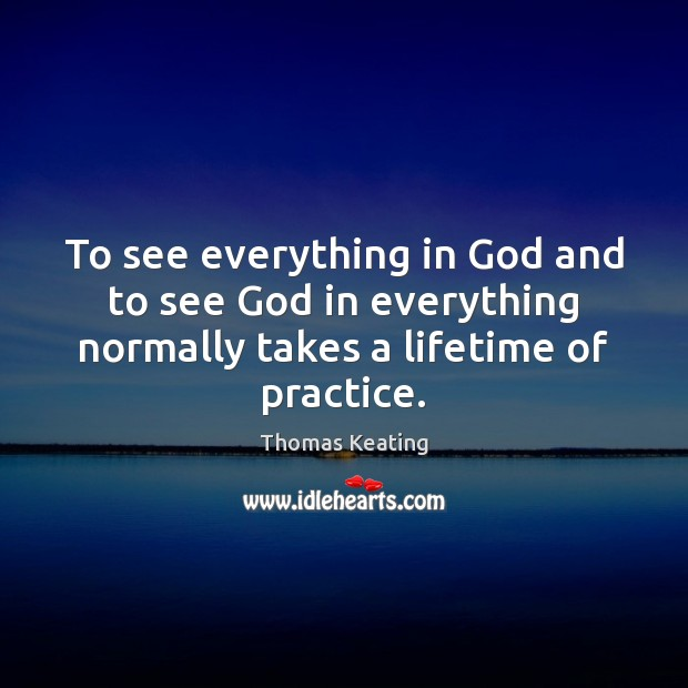 To see everything in God and to see God in everything normally Thomas Keating Picture Quote