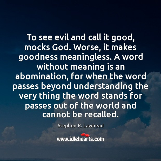 Image, To see evil and call it good, mocks God. Worse, it makes